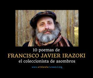 10 poemas de Francisco Javier Irazoki, el coleccionista de asombros
