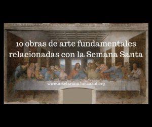 10 obras de arte fundamentales relacionadas con la Semana Santa