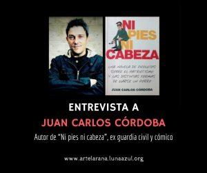 Entrevista a Juan Carlos Córdoba, autor de Ni pies ni cabeza, cómico y ex guardia civil